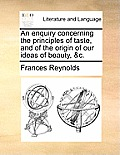 An Enquiry Concerning the Principles of Taste, and of the Origin of Our Ideas of Beauty, &c.