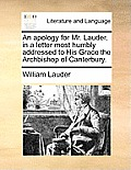 An Apology for Mr. Lauder, in a Letter Most Humbly Addressed to His Grace the Archbishop of Canterbury.