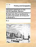 Geography Epitomiz'd: Or, the London Gazetteer. Being a Geographical and Historical Treatise of Europe, Asia, Africa, and America. ... to Wh