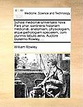Schola Medicinae Universalis Nova. Pars Prior, Continens Historiam Medicinae, Anatomiam, Physiologiam, Atque Pathologiam Specialem, Cum Plurimis Tabul