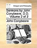 Sermons by John Conybeare, D.D. ... Volume 2 of 2