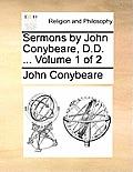 Sermons by John Conybeare, D.D. ... Volume 1 of 2