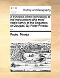 A Synopsis of the Genealogy of the Most Antient and Most Noble Family of the Brigantes or Douglas. by Peter Pineda. ...