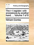 The R--L Register: With Annotations by Another Hand. ... Volume 7 of 9