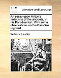 An Essay Upon Milton's Imitations of the Ancients, in His Paradise Lost. with Some Observations on the Paradise Regain'd.
