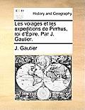 Les Voiages Et Les Expeditions de Pirrhus, Roi D'Epire. Par J. Gautier.