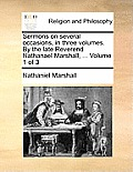 Sermons on Several Occasions, in Three Volumes. by the Late Reverend Nathanael Marshall, ... Volume 1 of 3