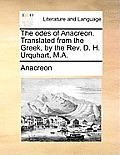 The Odes of Anacreon. Translated from the Greek, by the REV. D. H. Urquhart, M.A.