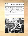 The Works of Anacreon, Translated Into English Verse; With Notes Explanatory and Poetical. to Which Are Added the Odes, Fragments, and Epigrams of Sap