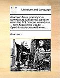 Anacreon Teius, Poeta Lyricus, Summ[ Cur[ & Diligenti[, Ad Fidem Etiam Vet. Ms. Vatican. Emendatus. ... Item Anacreontis Vita &C. ... Oper[ & Studio J
