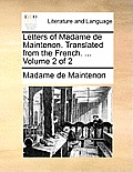Letters of Madame de Maintenon. Translated from the French. ... Volume 2 of 2