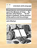 Dissertations and Critical Remarks Upon the Neids of Virgil. ... by the Late John Martyn, ... to the Whole Is Prefixed, Some Account of the Author and