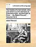The History of a Fair Greek, Who Was Taken Out of a Seraglio at Constantinople, and Brought to Paris ... by Abbot Prevost, ... Volume 2 of 2