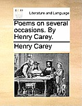 Poems on Several Occasions. by Henry Carey.
