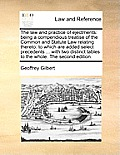 The Law and Practice of Ejectments: Being a Compendious Treatise of the Common and Statute Law Relating Thereto: To Which Are Added Select Precedents