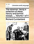 The Observer: Being a Collection of Moral, Literary and Familiar Essays. ... Volume 1 of 4