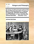 An Essay on the Principal Parts of the Book of the Revelations; In a Series of Dialogues, Between Didascalos and Phylotheos, in Two Volumes. by James