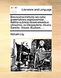 Brevissima Institutio Sev Ratio Grammatices Cognoscend], ... Additis Subinde Observationibus Utilissimis, Ex Despauterio, Alvaro, Sanctio, Vossio, Bus