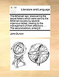 The Athenian Spy: Discovering the Secret Letters Which Were Sent to the Athenian Society by Several Ingenious Ladies, Relating to the Ma