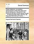 Pietas Hallensis: Or a Publick Demonstration of the Foot-Steps of a Divine Being Yet in the World: In an Historical Narration of the Orp