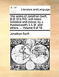 The Works of Jonathan Swift, D.D: D.S.P.D. with Notes Historical and Critical, by J. Hawkesworth, L.L.D. and Others. ... Volume 9 of 18