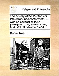 The History of the Puritans or Protestant Non-Conformists, ... with an Account of Their Principles; ... by Daniel Neal, M.A. Vol. III. Volume 3 of 4