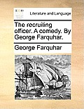 The Recruiting Officer. a Comedy. by George Farquhar.