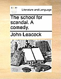 The School for Scandal. a Comedy.