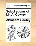 Select Poems of Mr. A. Cowley.