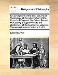 An Abridgment of the Third Volume of the History of the Reformation of the Church of England. by Gilbert Burnet, M.A. Being a Supplement to the Abridg