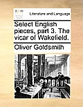 Select English Pieces, Part 3. the Vicar of Wakefield.