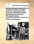 The Triumvirade: Or, Broad-Bottomry. a Panegyri-Satiri-Serio-Comi-Dramatical Poem. by Porcupinus Pelagius, ... the Fourth Edition.