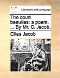 The Court Beauties: A Poem. ... by Mr. G. Jacob.