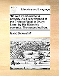 Tis Well It's No Worse: A Comedy. as It Is Performed at the Theatre Royal in Drury-Lane, by His Majesty's Servants. the Second Edition.