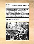 Demetriou Phalereos Peri Hermeneias. = Demetrii Phalerei de Elocutione, Sive, Dictione Rhetorica. in Hac Editione, Contextus Graecus Ex Optimis Exempl