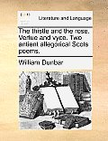 The Thistle and the Rose. Vertue and Vyce. Two Antient Allegorical Scots Poems.