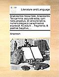 Anakreontos Teiou Mele. Anacreontis Teii Carmina: Accurat Edita; Cum Notis Perpetuis; Et Versione Latina, Numeris Elegiacis Paraphrastic Express[. Acc