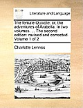 The Female Quixote; Or, the Adventures of Arabella. in Two Volumes. ... the Second Edition: Revised and Corrected. Volume 1 of 2