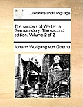 The Sorrows of Werter: A German Story. the Second Edition. Volume 2 of 2