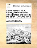 Select Works of Mr. A. Cowley; In Two Volumes: With a Preface and Notes by the Editor. ... Volume 1 of 2