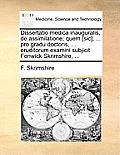 Dissertatio Medica Inauguralis, de Assimilatione; Quem [sic], ... Pro Gradu Doctoris, ... Eruditorum Examini Subjicit Fenwick Skrimshire, ...