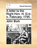 A Letter to the Right Hon. H. G-Tt-N. February, 1795.