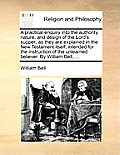 A Practical Enquiry Into the Authority, Nature, and Design of the Lord's Supper; As They Are Explained in the New Testament Itself; Intended for the I