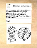An Introduction of the Ancient Greek and Latin Measures Into British Poetry. ... Virgil's First ... Fourth Eclogue. Jacob and Rachel: A Pastoral. with