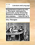 Miscellaneous Poems by Mrs. J. Pilkington, Dedicated by Permission, to Her Grace the Dutchess of Marlborough. in Two Volumes. ... Volume 2 of 2