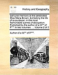 Genuine Memoirs of the Celebrated Miss Maria Brown. Exhibiting the Life of a Courtezan, in the Most Fashionable Scenes of Dissipation. Published by th