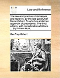 The Law and Practice of Distresses and Replevin, by the Late Lord Chief Baron Gilbert. to Which Is Added an Appendix of Precedents. the Third Edition,