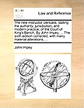 The New Instructor Clericalis, Stating the Authority, Jurisdicition, and Modern Practice, of the Court of King's Bench. by John Impey, ... the Sixth E
