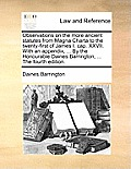 Observations on the More Ancient Statutes from Magna Charta to the Twenty-First of James I. Cap. XXVII. with an Appendix, ... by the Honourable Daines