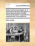 Every Man His Own Lawyer: Or, a Summary of the Laws of England in a New and Instructive Method, ... the Seventh Edition, Corrected and Improved
